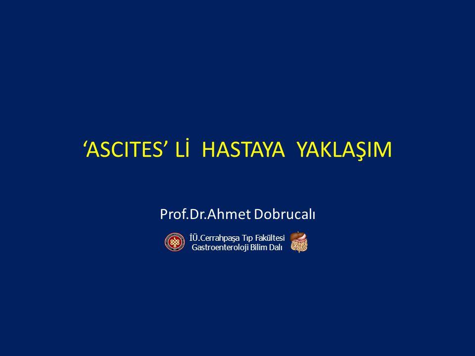'ASCITES' Lİ HASTAYA YAKLAŞIM Prof.Dr.Ahmet Dobrucalı İÜ.Cerrahpaşa Tıp Fakültesi Gastroenteroloji Bilim Dalı