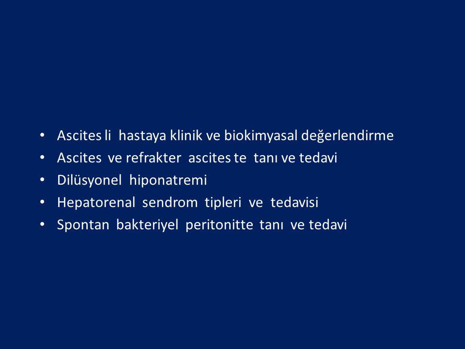Ascites li hastaya klinik ve biokimyasal değerlendirme Ascites ve refrakter ascites te tanı ve tedavi Dilüsyonel hiponatremi Hepatorenal sendrom tiple