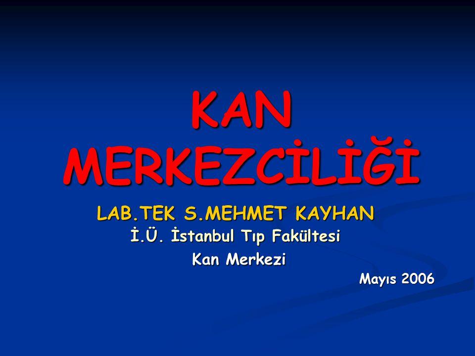 KAN MERKEZCİLİĞİ LAB.TEK S.MEHMET KAYHAN İ.Ü. İstanbul Tıp Fakültesi Kan Merkezi Kan Merkezi Mayıs 2006