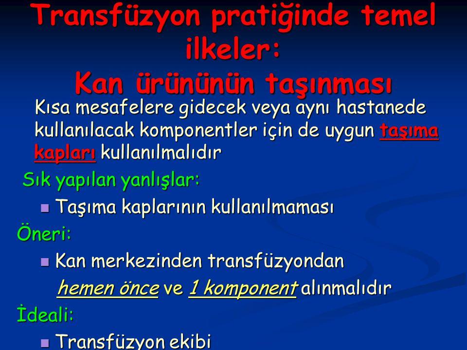 Transfüzyon pratiğinde temel ilkeler: Kan ürününün taşınması Kısa mesafelere gidecek veya aynı hastanede kullanılacak komponentler için de uygun taşım