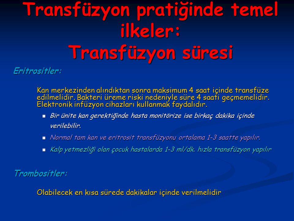 Transfüzyon pratiğinde temel ilkeler: Transfüzyon süresi Eritrositler: Kan merkezinden alındıktan sonra maksimum 4 saat içinde transfüze edilmelidir.