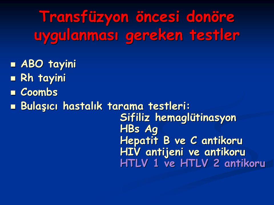 Transfüzyon öncesi donöre uygulanması gereken testler ABO tayini ABO tayini Rh tayini Rh tayini Coombs Coombs Bulaşıcı hastalık tarama testleri: Sifil