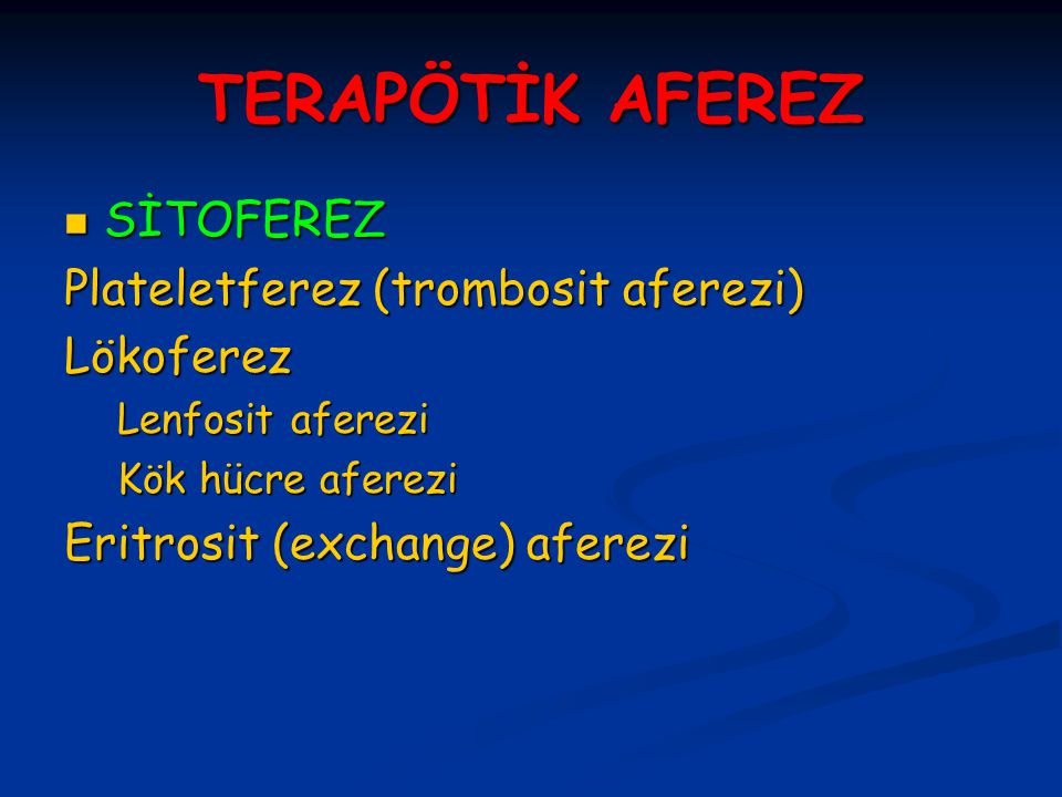 TERAPÖTİK AFEREZ SİTOFEREZ SİTOFEREZ Plateletferez (trombosit aferezi) Lökoferez Lenfosit aferezi Kök hücre aferezi Eritrosit (exchange) aferezi