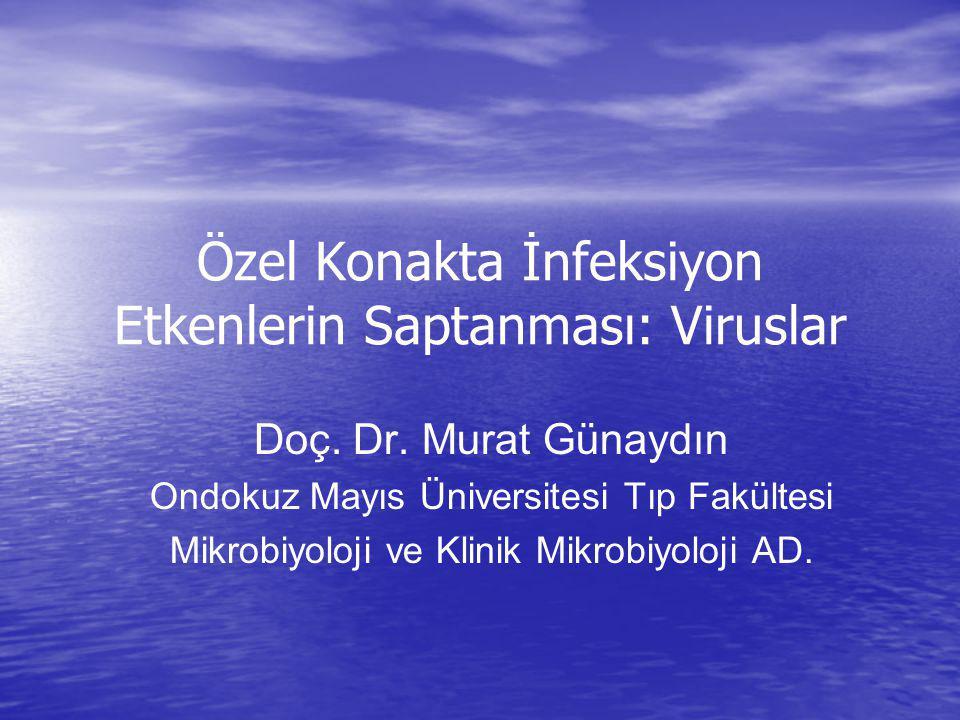 Özel Konakta İnfeksiyon Etkenlerin Saptanması: Viruslar Doç. Dr. Murat Günaydın Ondokuz Mayıs Üniversitesi Tıp Fakültesi Mikrobiyoloji ve Klinik Mikro
