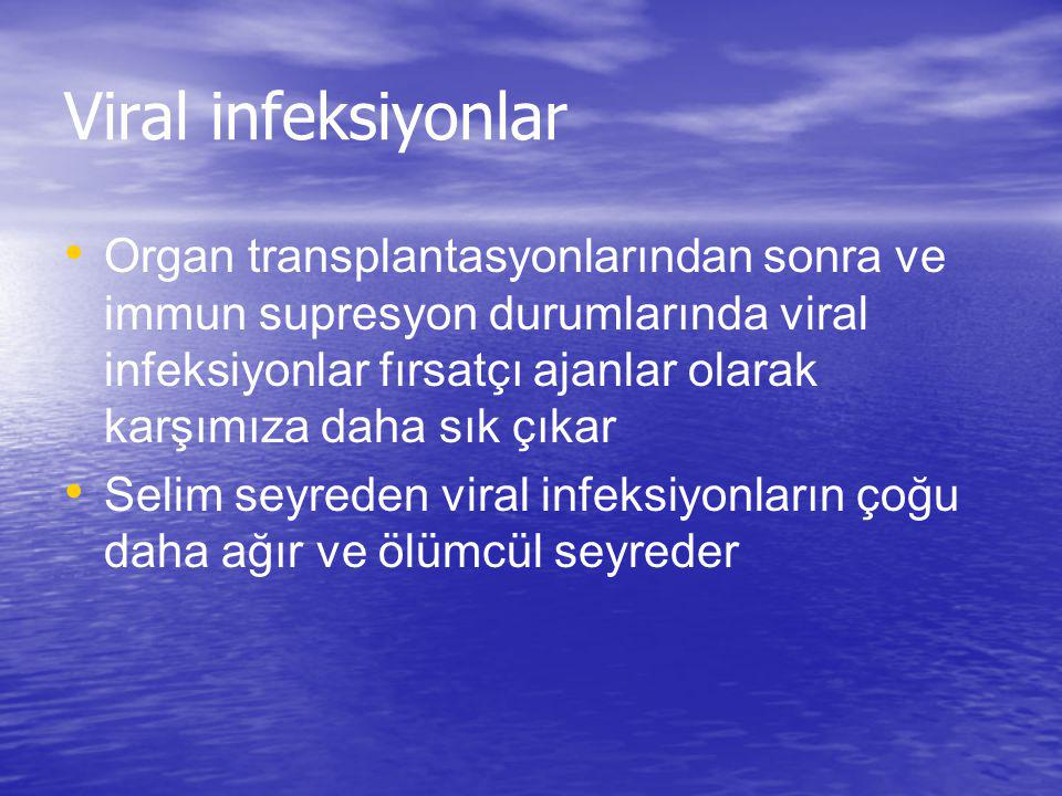 Viral infeksiyonlar Organ transplantasyonlarından sonra ve immun supresyon durumlarında viral infeksiyonlar fırsatçı ajanlar olarak karşımıza daha sık