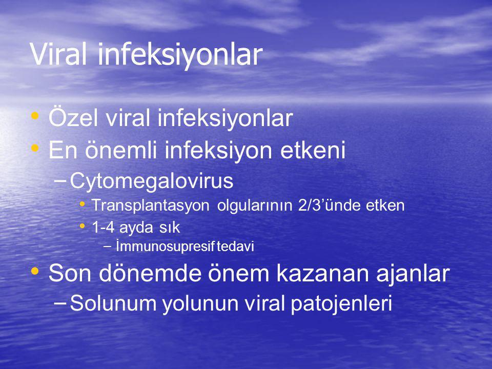 Viral infeksiyonlar Özel viral infeksiyonlar En önemli infeksiyon etkeni – Cytomegalovirus Transplantasyon olgularının 2/3'ünde etken 1-4 ayda sık – İ