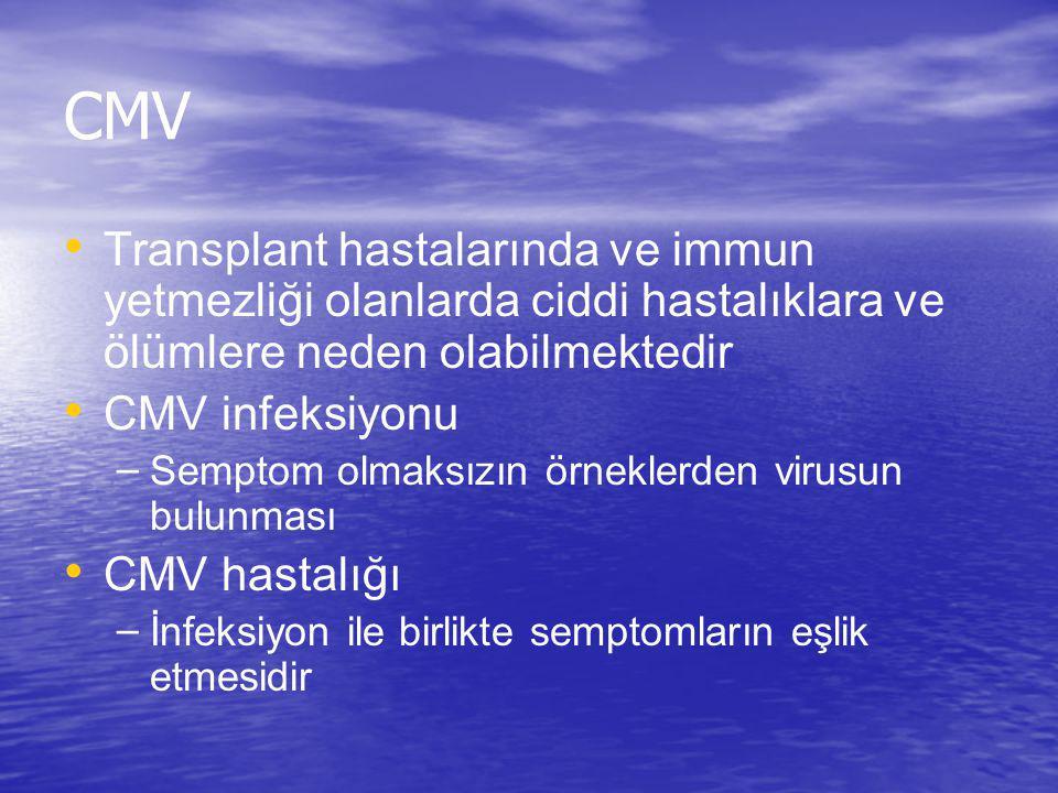CMV Transplant hastalarında ve immun yetmezliği olanlarda ciddi hastalıklara ve ölümlere neden olabilmektedir CMV infeksiyonu – Semptom olmaksızın örn