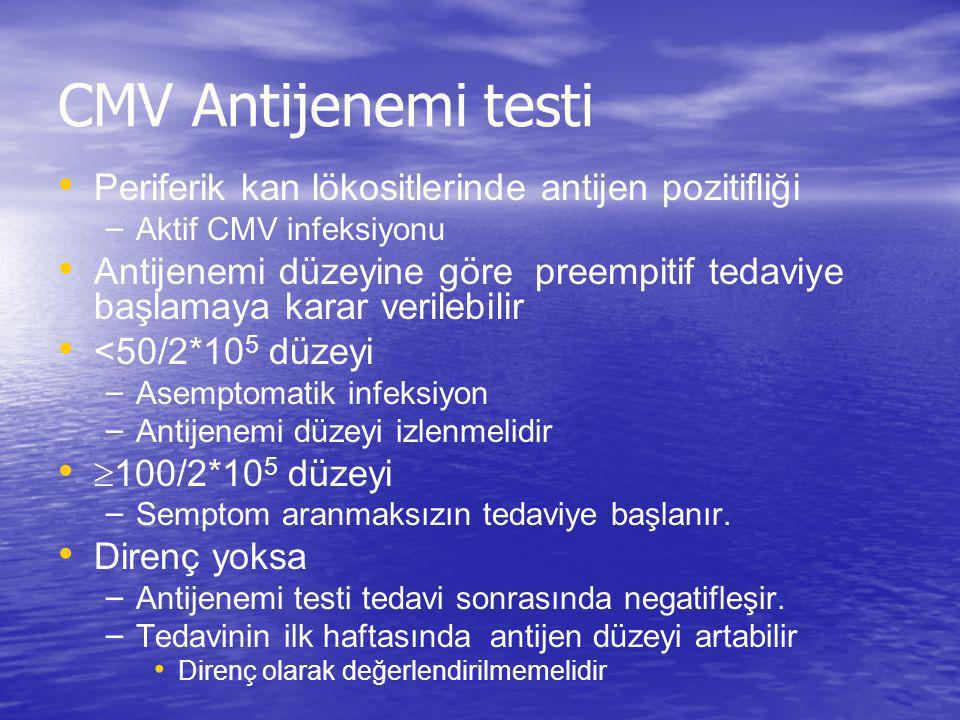 CMV Antijenemi testi Periferik kan lökositlerinde antijen pozitifliği – Aktif CMV infeksiyonu Antijenemi düzeyine göre preempitif tedaviye başlamaya k