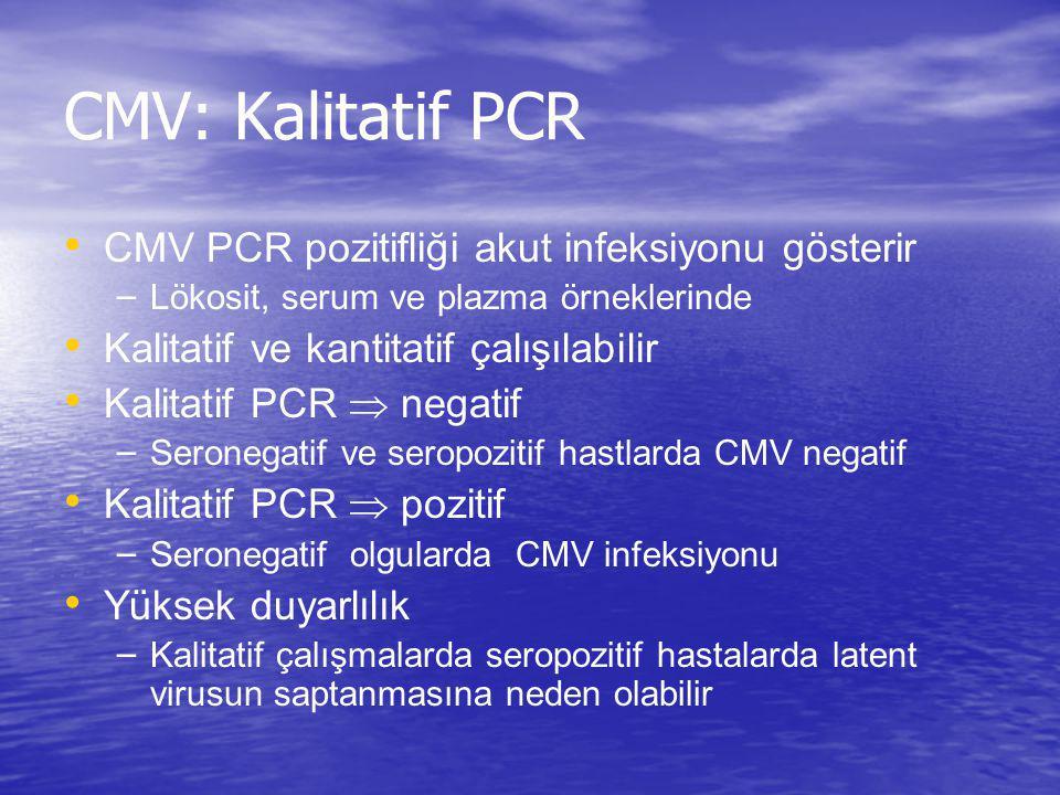 CMV: Kalitatif PCR CMV PCR pozitifliği akut infeksiyonu gösterir – Lökosit, serum ve plazma örneklerinde Kalitatif ve kantitatif çalışılabilir Kalitat