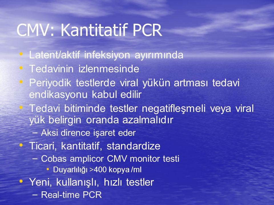 CMV: Kantitatif PCR Latent/aktif infeksiyon ayırımında Tedavinin izlenmesinde Periyodik testlerde viral yükün artması tedavi endikasyonu kabul edilir