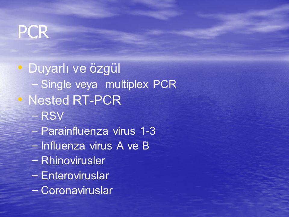 PCR Duyarlı ve özgül – Single veya multiplex PCR Nested RT-PCR – RSV – Parainfluenza virus 1-3 – Influenza virus A ve B – Rhinovirusler – Enterovirusl