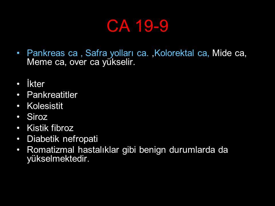 CA 19-9 Pankreas ca, Safra yolları ca.,Kolorektal ca, Mide ca, Meme ca, over ca yükselir. İkter Pankreatitler Kolesistit Siroz Kistik fibroz Diabetik