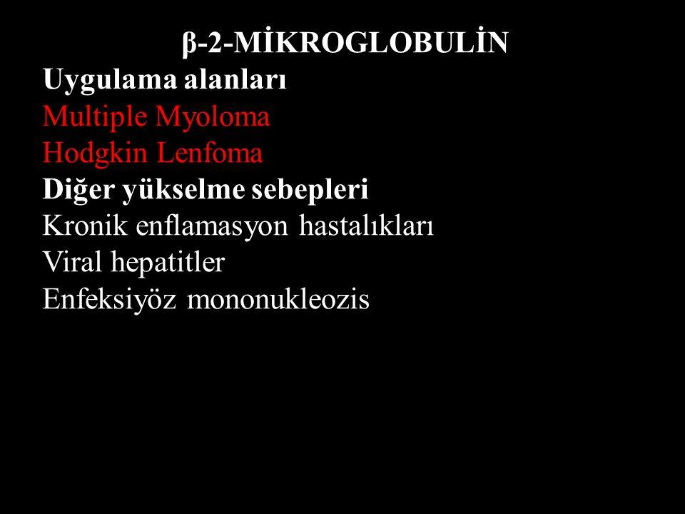 β-2-MİKROGLOBULİN Uygulama alanları Multiple Myoloma Hodgkin Lenfoma Diğer yükselme sebepleri Kronik enflamasyon hastalıkları Viral hepatitler Enfeksi