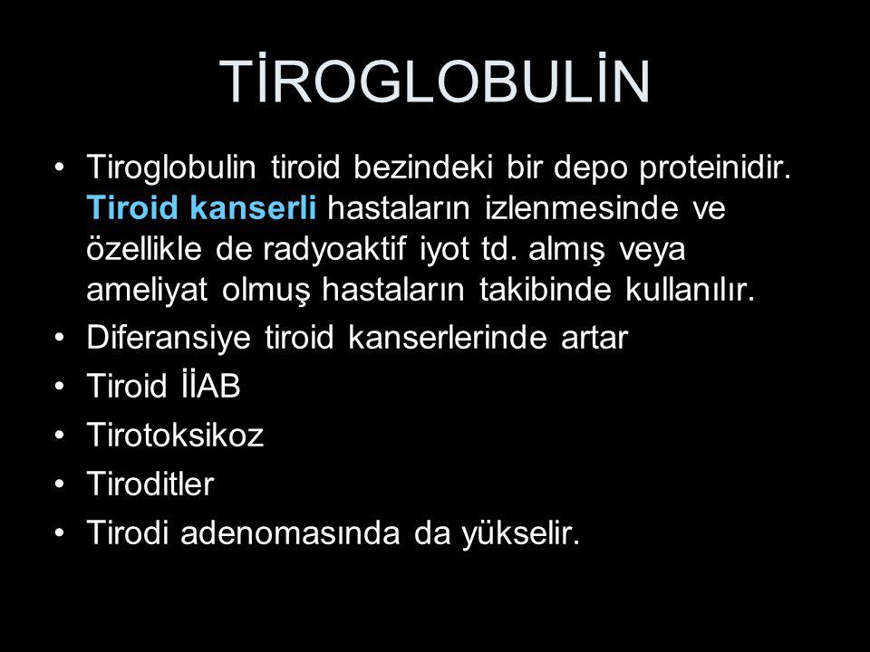 TİROGLOBULİN Tiroglobulin tiroid bezindeki bir depo proteinidir. Tiroid kanserli hastaların izlenmesinde ve özellikle de radyoaktif iyot td. almış vey