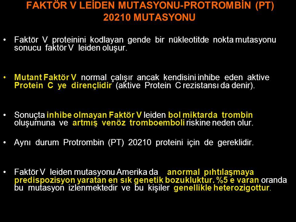 FAKTÖR V LEİDEN MUTASYONU-PROTROMBİN (PT) 20210 MUTASYONU Faktör V proteinini kodlayan gende bir nükleotitde nokta mutasyonu sonucu faktör V leiden ol