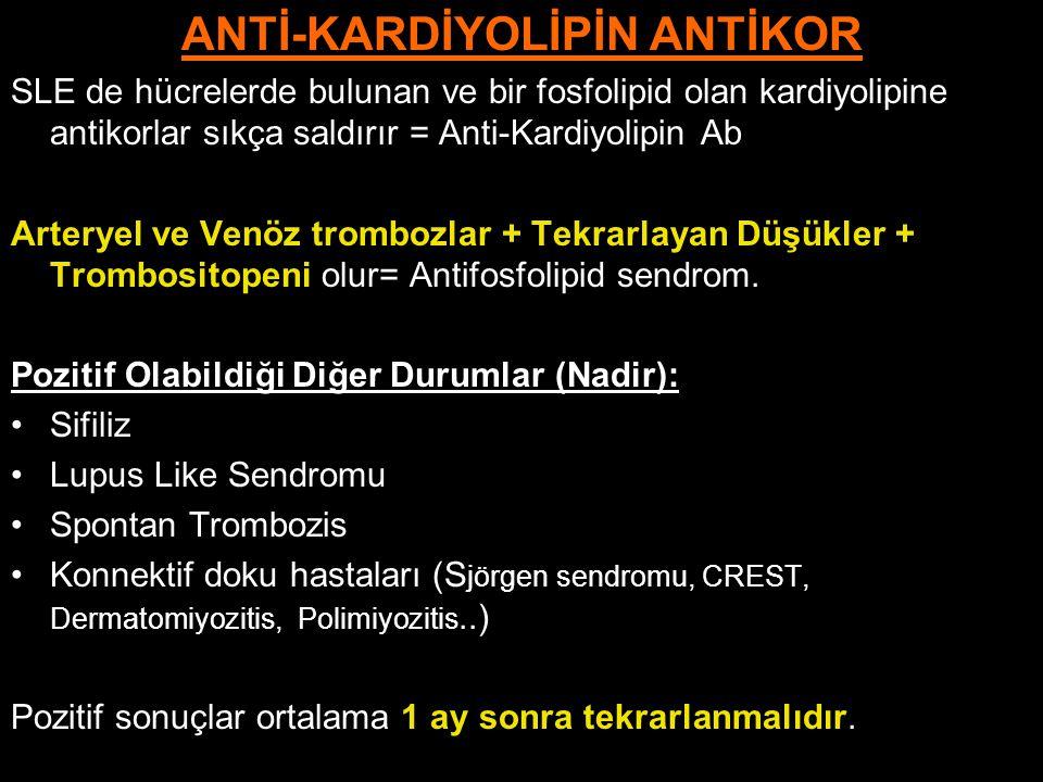 ANTİ-KARDİYOLİPİN ANTİKOR SLE de hücrelerde bulunan ve bir fosfolipid olan kardiyolipine antikorlar sıkça saldırır = Anti-Kardiyolipin Ab Arteryel ve