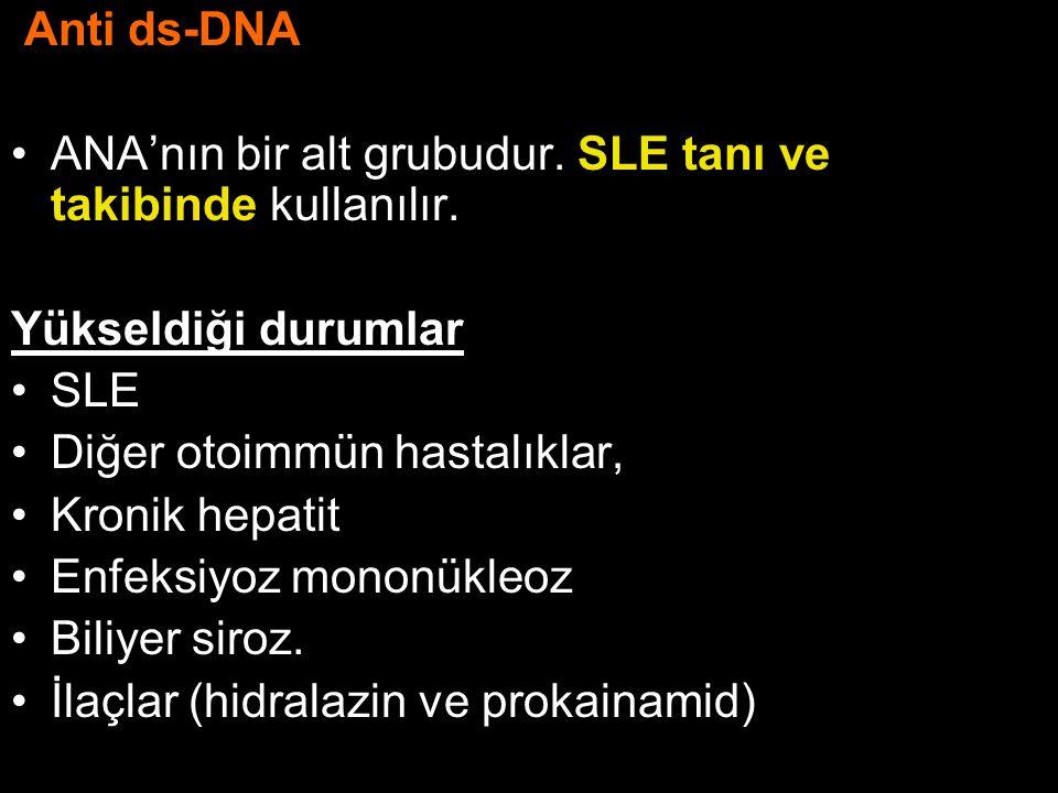 Anti ds-DNA ANA'nın bir alt grubudur. SLE tanı ve takibinde kullanılır. Yükseldiği durumlar SLE Diğer otoimmün hastalıklar, Kronik hepatit Enfeksiyoz