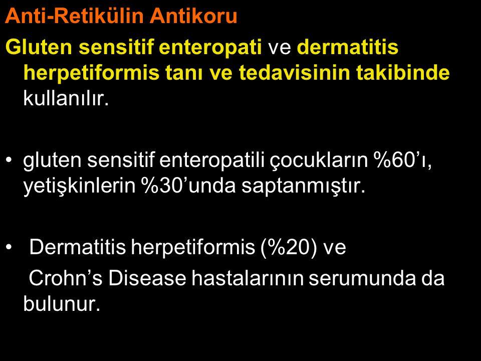 Anti-Retikülin Antikoru Gluten sensitif enteropati ve dermatitis herpetiformis tanı ve tedavisinin takibinde kullanılır. gluten sensitif enteropatili