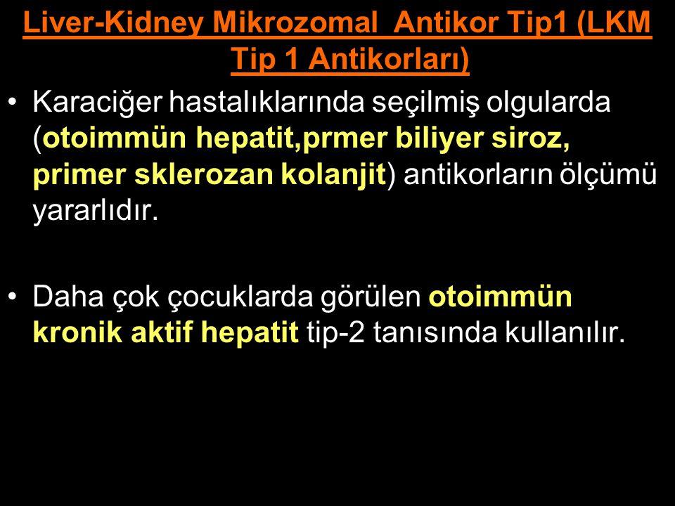 Liver-Kidney Mikrozomal Antikor Tip1 (LKM Tip 1 Antikorları) Karaciğer hastalıklarında seçilmiş olgularda (otoimmün hepatit,prmer biliyer siroz, prime
