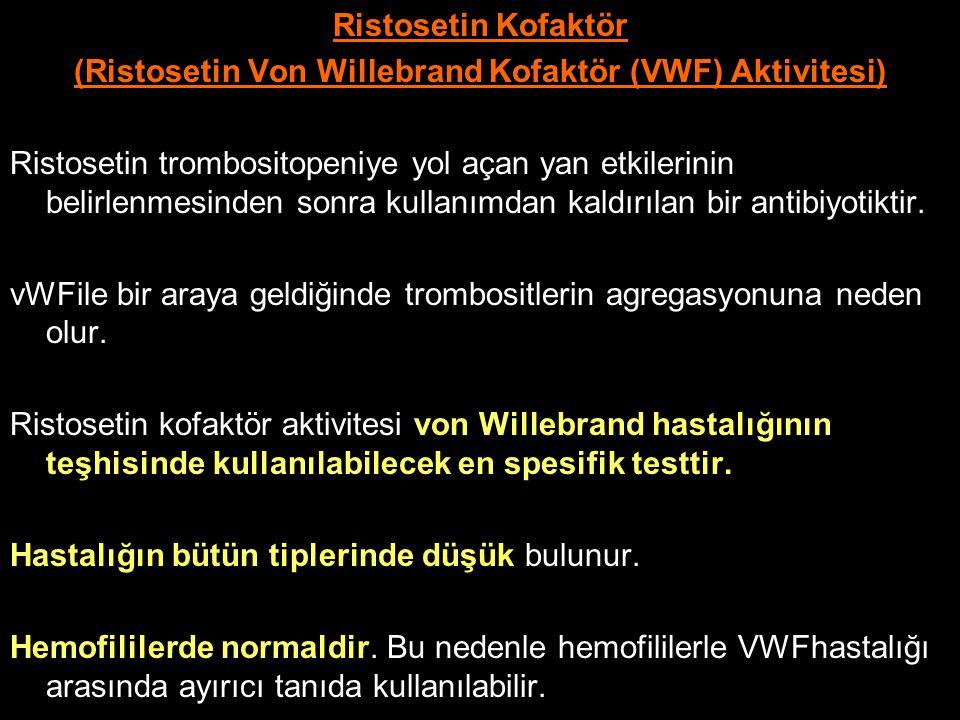 Ristosetin Kofaktör (Ristosetin Von Willebrand Kofaktör (VWF) Aktivitesi) Ristosetin trombositopeniye yol açan yan etkilerinin belirlenmesinden sonra