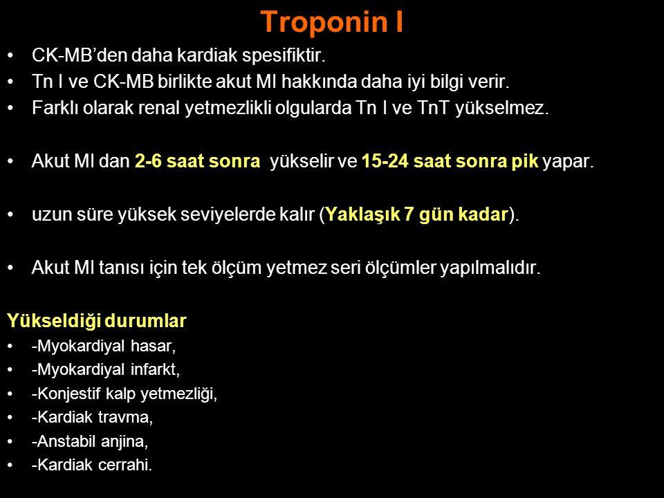 Troponin I CK-MB'den daha kardiak spesifiktir. Tn I ve CK-MB birlikte akut MI hakkında daha iyi bilgi verir. Farklı olarak renal yetmezlikli olgularda