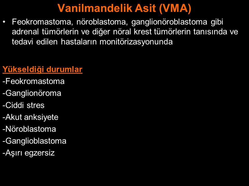 Vanilmandelik Asit (VMA) Feokromastoma, nöroblastoma, ganglionöroblastoma gibi adrenal tümörlerin ve diğer nöral krest tümörlerin tanısında ve tedavi