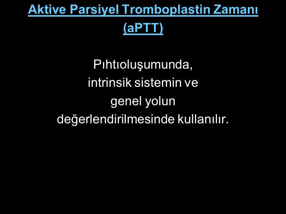 Aktive Parsiyel Tromboplastin Zamanı (aPTT) Pıhtıoluşumunda, intrinsik sistemin ve genel yolun değerlendirilmesinde kullanılır.