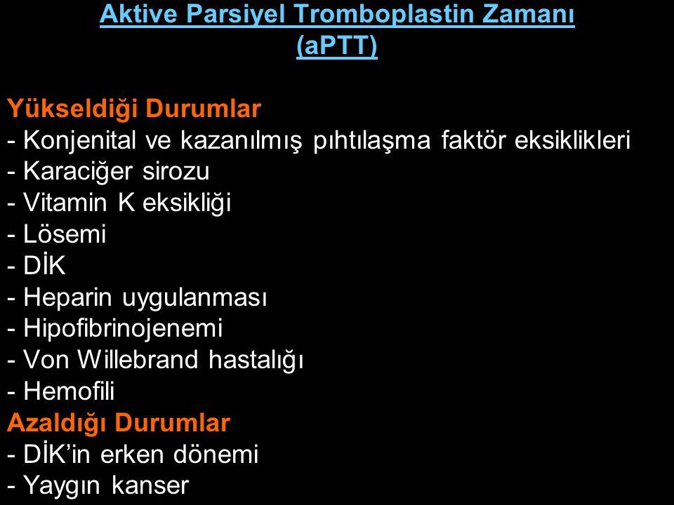 Aktive Parsiyel Tromboplastin Zamanı (aPTT) Yükseldiği Durumlar - Konjenital ve kazanılmış pıhtılaşma faktör eksiklikleri - Karaciğer sirozu - Vitamin