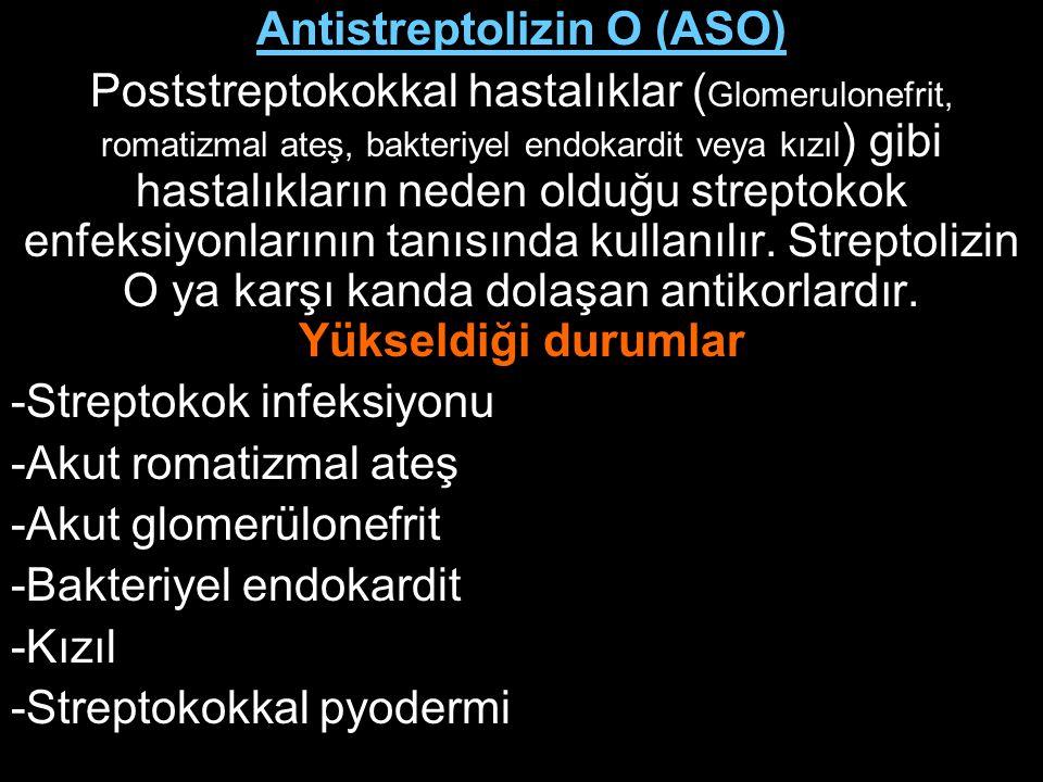 Antistreptolizin O (ASO) Poststreptokokkal hastalıklar ( Glomerulonefrit, romatizmal ateş, bakteriyel endokardit veya kızıl ) gibi hastalıkların neden