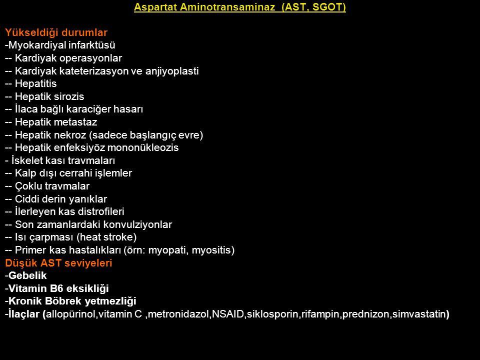 Aspartat Aminotransaminaz (AST, SGOT) Yükseldiği durumlar -Myokardiyal infarktüsü -- Kardiyak operasyonlar -- Kardiyak kateterizasyon ve anjiyoplasti