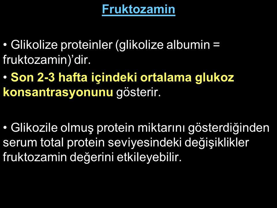 Fruktozamin Glikolize proteinler (glikolize albumin = fruktozamin)'dir. Son 2-3 hafta içindeki ortalama glukoz konsantrasyonunu gösterir. Glikozile ol