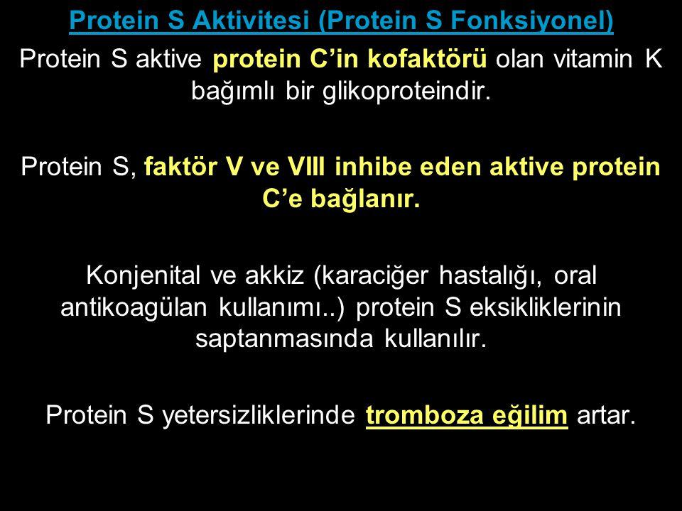 Protein S Aktivitesi (Protein S Fonksiyonel) Protein S aktive protein C'in kofaktörü olan vitamin K bağımlı bir glikoproteindir. Protein S, faktör V v