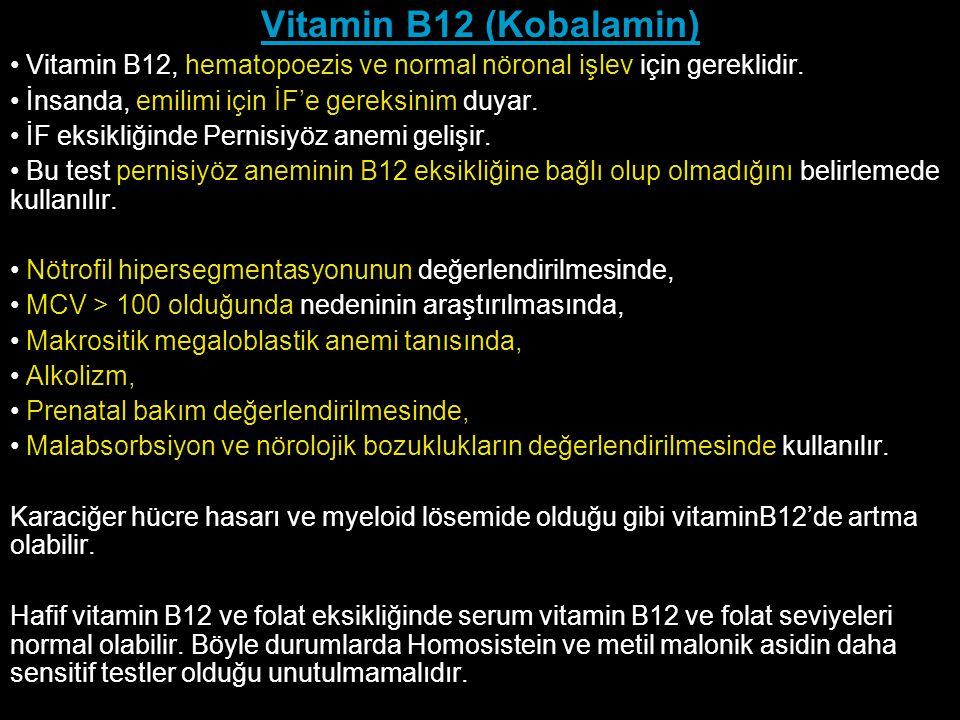 Vitamin B12 (Kobalamin) Vitamin B12, hematopoezis ve normal nöronal işlev için gereklidir. İnsanda, emilimi için İF'e gereksinim duyar. İF eksikliğind