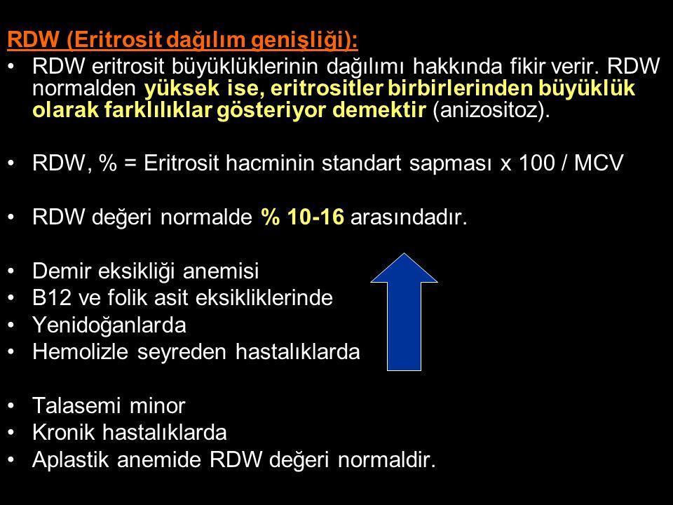 RDW (Eritrosit dağılım genişliği): RDW eritrosit büyüklüklerinin dağılımı hakkında fikir verir. RDW normalden yüksek ise, eritrositler birbirlerinden