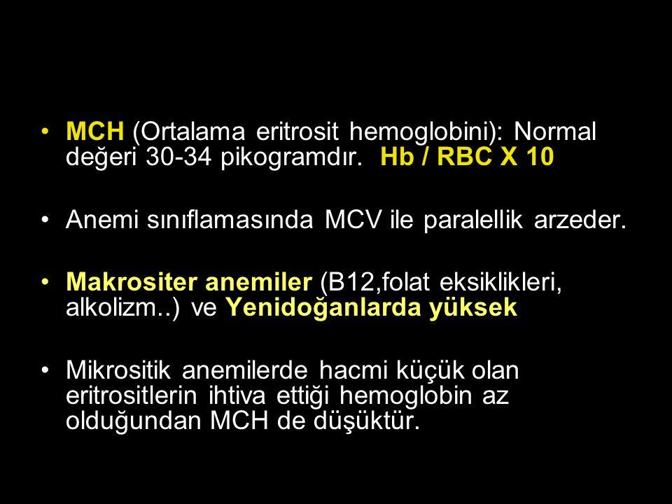MCH (Ortalama eritrosit hemoglobini): Normal değeri 30-34 pikogramdır. Hb / RBC X 10 Anemi sınıflamasında MCV ile paralellik arzeder. Makrositer anemi