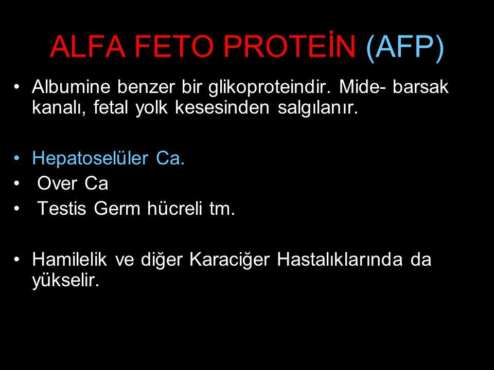 ALFA FETO PROTEİN (AFP) Albumine benzer bir glikoproteindir. Mide- barsak kanalı, fetal yolk kesesinden salgılanır. Hepatoselüler Ca. Over Ca Testis G