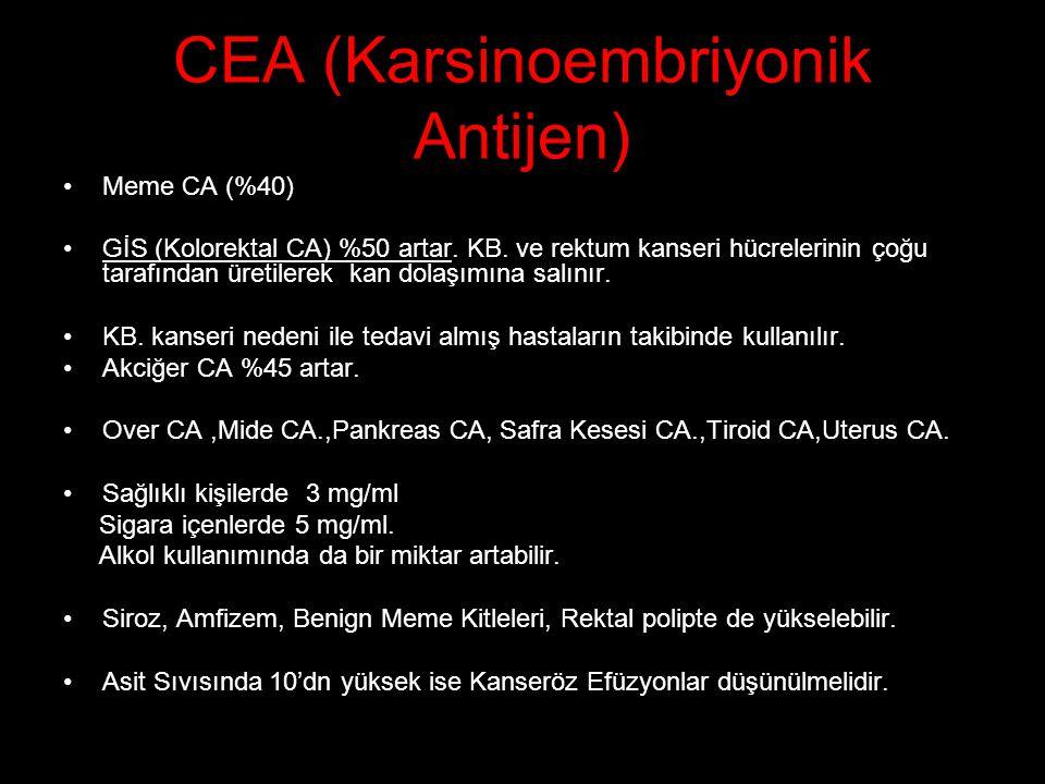 CEA (Karsinoembriyonik Antijen) Meme CA (%40) GİS (Kolorektal CA) %50 artar. KB. ve rektum kanseri hücrelerinin çoğu tarafından üretilerek kan dolaşım