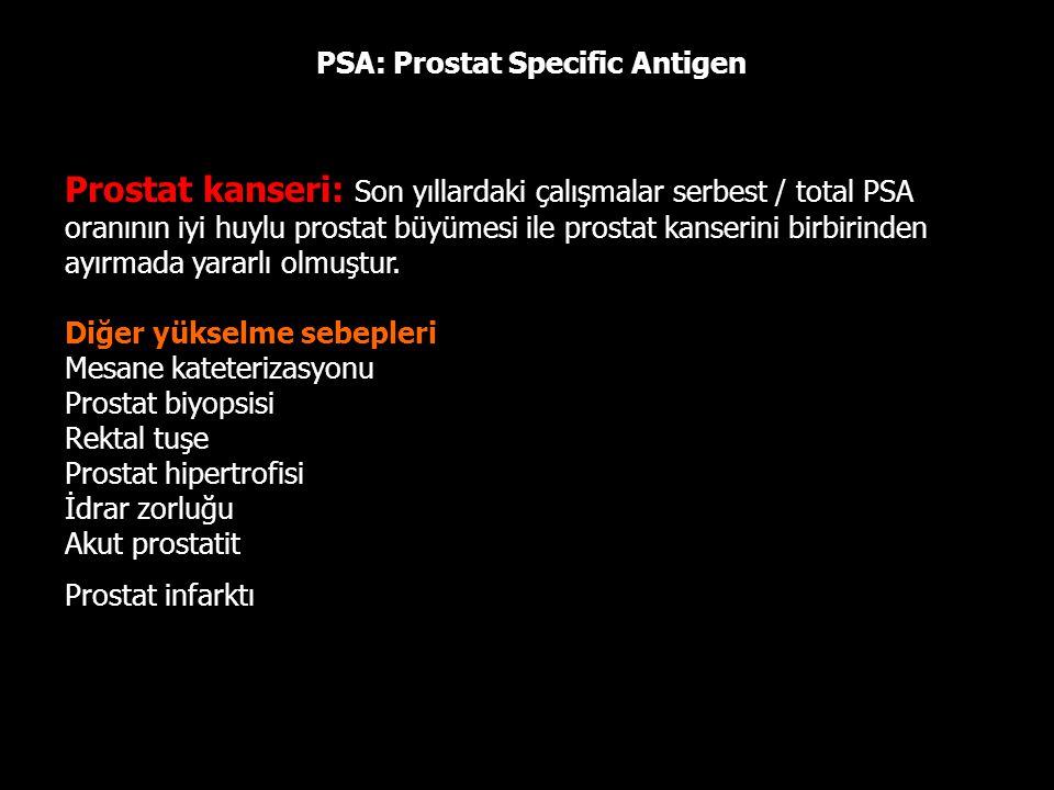 PSA: Prostat Specific Antigen Prostat kanseri: Son yıllardaki çalışmalar serbest / total PSA oranının iyi huylu prostat büyümesi ile prostat kanserini