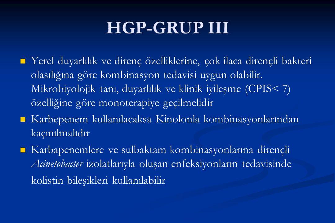 HGP-GRUP III Yerel duyarlılık ve direnç özelliklerine, çok ilaca dirençli bakteri olasılığına göre kombinasyon tedavisi uygun olabilir. Mikrobiyolojik