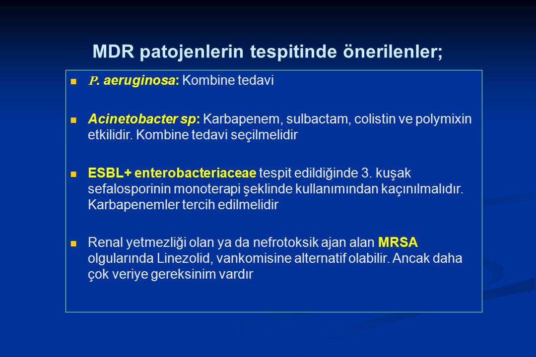 MDR patojenlerin tespitinde önerilenler; P. aeruginosa: Kombine tedavi Acinetobacter sp: Karbapenem, sulbactam, colistin ve polymixin etkilidir. Kombi