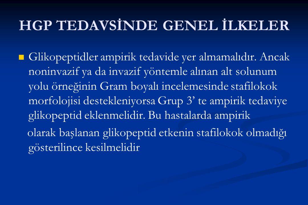 HGP TEDAVSİNDE GENEL İLKELER Glikopeptidler ampirik tedavide yer almamalıdır. Ancak noninvazif ya da invazif yöntemle alınan alt solunum yolu örneğini