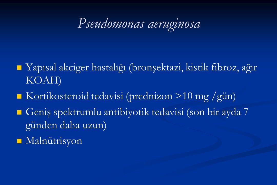 Pseudomonas aeruginosa Yapısal akciger hastalığı (bronşektazi, kistik fibroz, ağır KOAH) Kortikosteroid tedavisi (prednizon >10 mg /gün) Geniş spektru