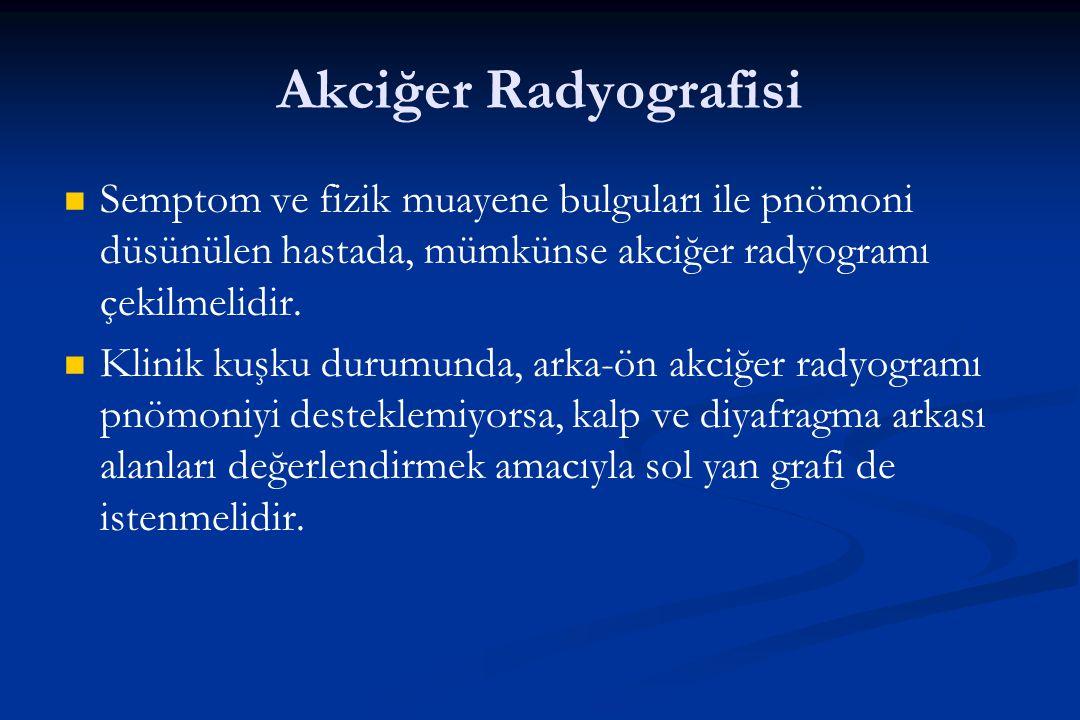Akciğer Radyografisi Semptom ve fizik muayene bulguları ile pnömoni düsünülen hastada, mümkünse akciğer radyogramı çekilmelidir. Klinik kuşku durumund
