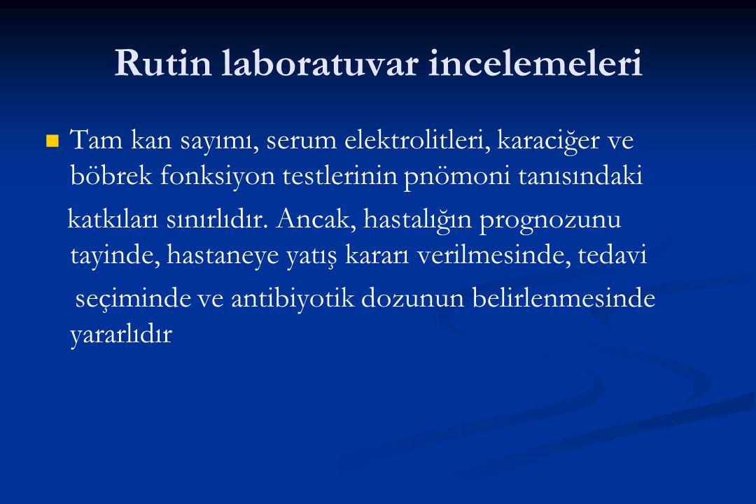 Rutin laboratuvar incelemeleri Tam kan sayımı, serum elektrolitleri, karaciğer ve böbrek fonksiyon testlerinin pnömoni tanısındaki katkıları sınırlıdı
