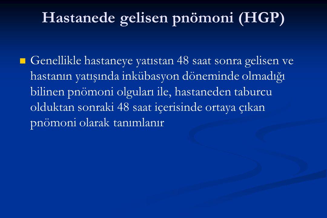 Hastanede gelisen pnömoni (HGP) Genellikle hastaneye yatıstan 48 saat sonra gelisen ve hastanın yatışında inkübasyon döneminde olmadığı bilinen pnömon