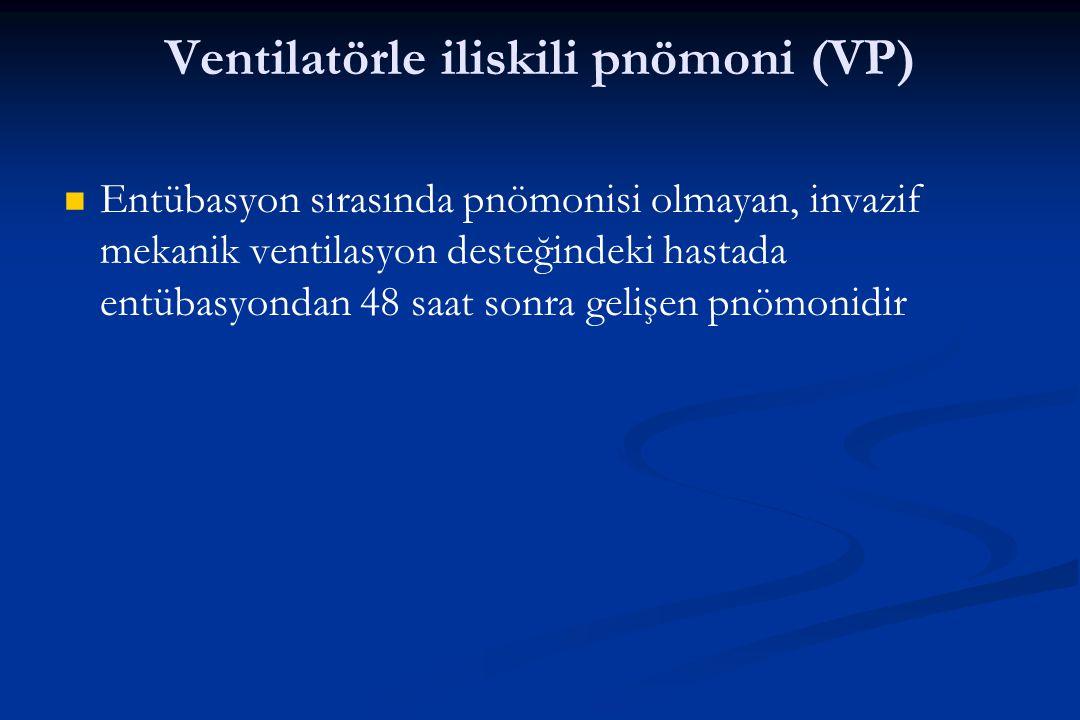 Ventilatörle iliskili pnömoni (VP) Entübasyon sırasında pnömonisi olmayan, invazif mekanik ventilasyon desteğindeki hastada entübasyondan 48 saat sonr