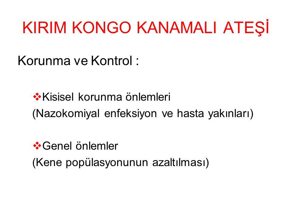KIRIM KONGO KANAMALI ATEŞİ Korunma ve Kontrol :  Kisisel korunma önlemleri (Nazokomiyal enfeksiyon ve hasta yakınları)  Genel önlemler (Kene popülasyonunun azaltılması)