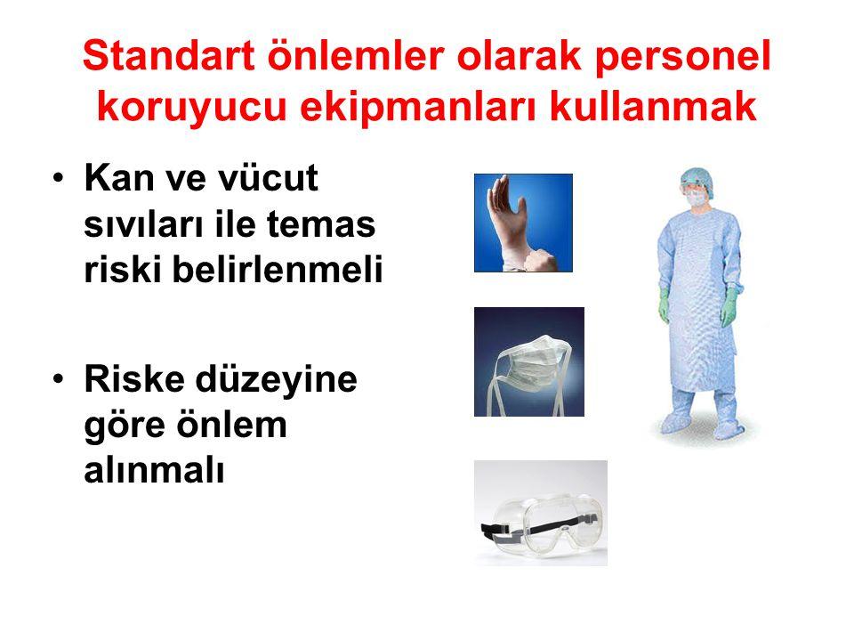 Standart önlemler olarak personel koruyucu ekipmanları kullanmak Kan ve vücut sıvıları ile temas riski belirlenmeli Riske düzeyine göre önlem alınmalı