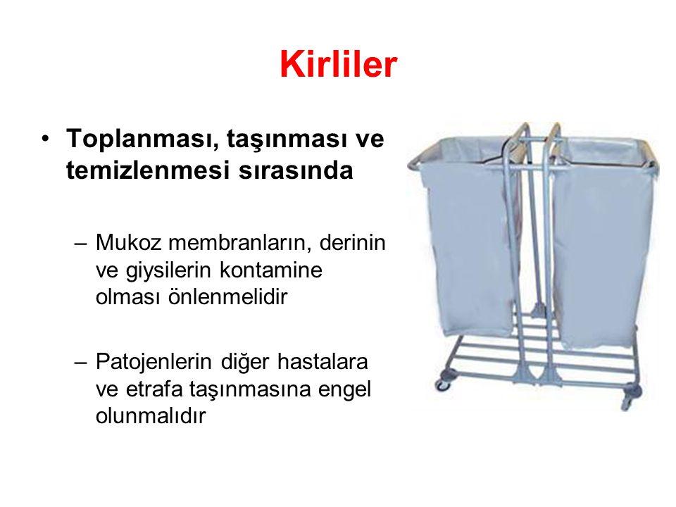 Kirliler Toplanması, taşınması ve temizlenmesi sırasında –Mukoz membranların, derinin ve giysilerin kontamine olması önlenmelidir –Patojenlerin diğer hastalara ve etrafa taşınmasına engel olunmalıdır
