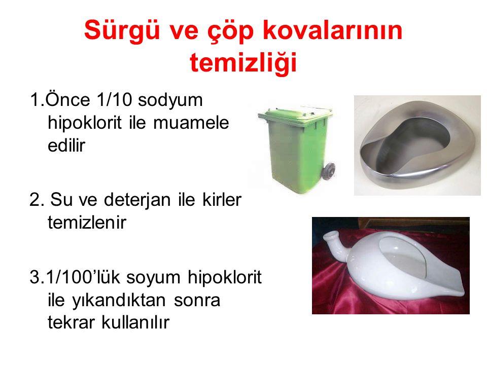 Sürgü ve çöp kovalarının temizliği 1.Önce 1/10 sodyum hipoklorit ile muamele edilir 2.